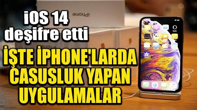 İŞTE İPHONE'LARDA CASUSLUK YAPAN UYGULAMALAR