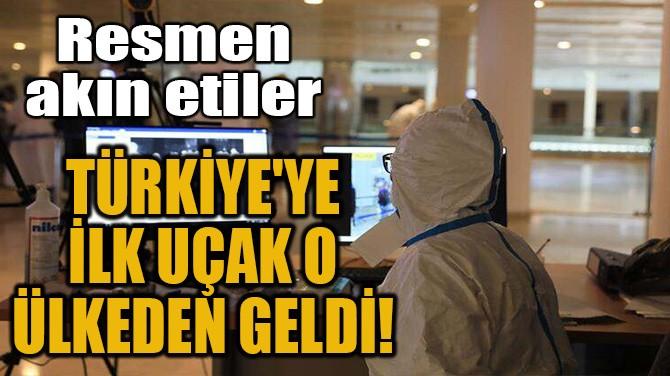 TÜRKİYE'YE İLK UÇAK O ÜLKEDEN GELDİ!