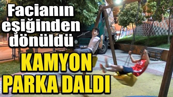 KAMYON PARKA DALDI