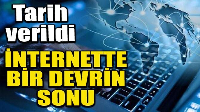 İNTERNETTE BİR DEVRİN SONU