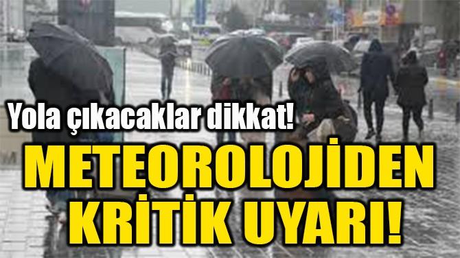 METEOROLOJİDEN  KRİTİK UYARI!