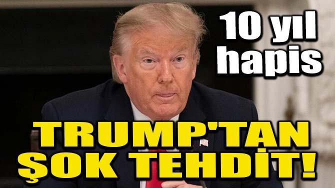 TRUMP'TAN ŞOK TEHDİT!