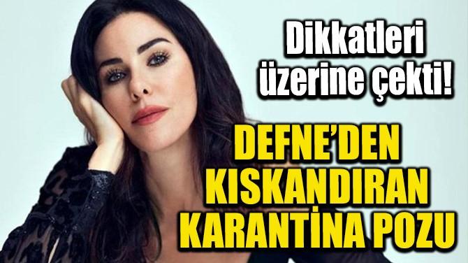 DEFNE SAMYELİ'DEN KISKANDIRAN KARANTİNA POZU