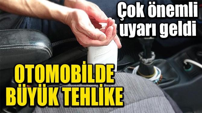 OTOMOBİLDE BÜYÜK TEHLİKE