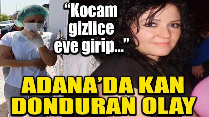 ADANA'DA KAN DONDURAN OLAY