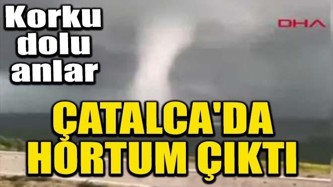 ÇATALCA'DA HORTUM ÇIKTI