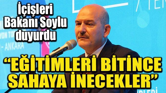 """""""EĞİTİMLERİ BİTİNCE SAHAYA İNECEKLER"""""""