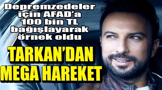 TARKAN'DAN MEGA HAREKET
