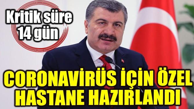 CORONAVİRÜS İÇİN ÖZEL HASTANE HAZIRLANDI