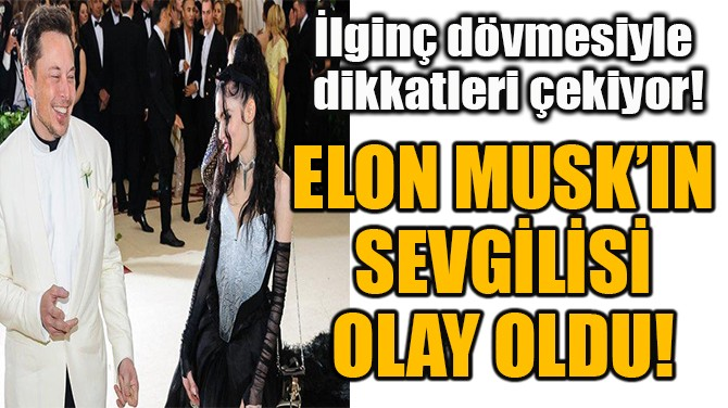 ELON MUSK'IN SEVGİLİSİ  OLAY OLDU!