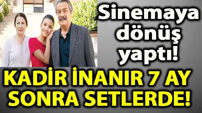 KADİR İNANIR SETLERE GERİ DÖNDÜ!