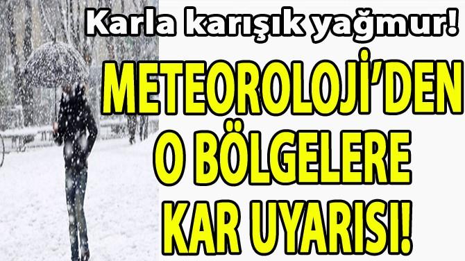 METEOROLOJİ'DEN O BÖLGELER İÇİN KAR UYARISI!