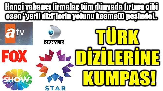 TÜRK DİZİLERİNE KUMPAS!