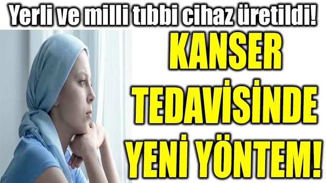 KANSER  TEDAVİSİNDE  YENİ YÖNTEM!