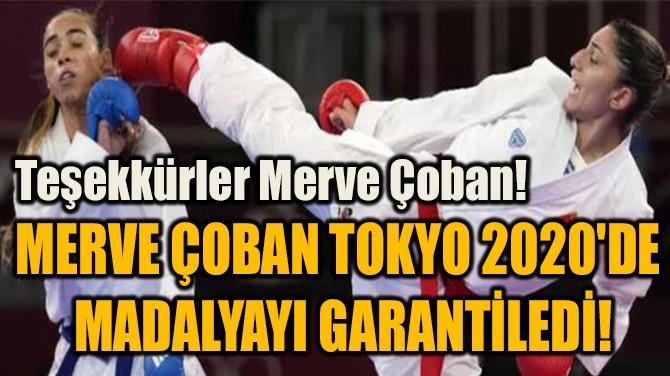 MERVE ÇOBAN TOKYO 2020'DE  MADALYAYI GARANTİLEDİ!