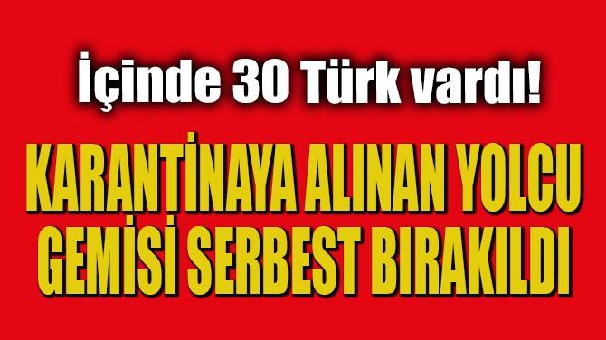 KARANRİNAYA ALINAN YOLCU GEMİSİ SERBEST BIRAKILDI