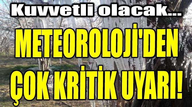 METEOROLOJİ'DEN ÇOK KRİTİK UYARI!