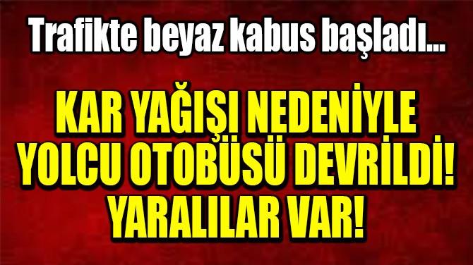 YOLCU OTOBÜSÜ DEVRİLDİ!