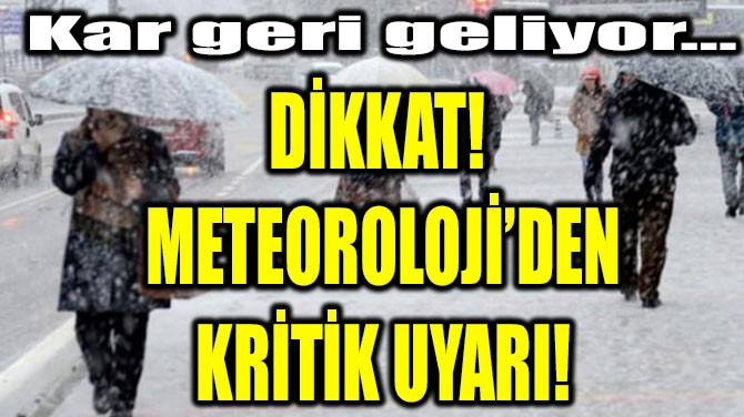 DİKKAT!  METEOROLOJİ'DEN KRİTİK UYARI!