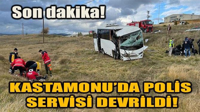 KASTAMONU'DA POLİS SERVİSİ DEVRİLDİ!