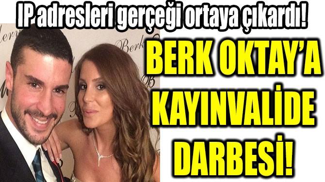 BERK OKTAY'A KAYINVALİDE DARBESİ!