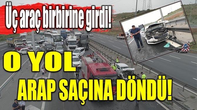 O YOL ARAP SAÇINA DÖNDÜ!