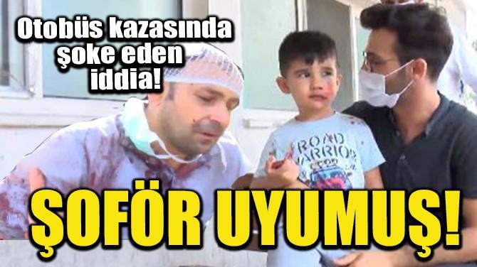 OTOBÜS KAZASINDA ŞOK EDEN İDDİA!