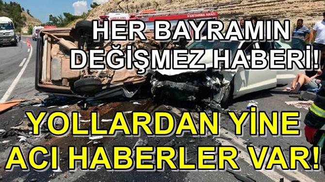 YOLLARDAN YİNE ACI HABERLER VAR!