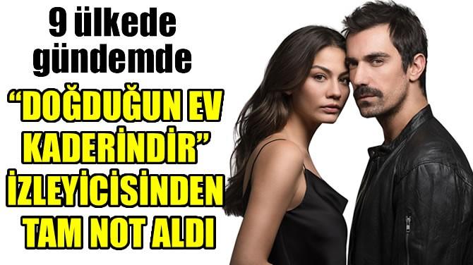 """""""DOĞDUĞUN EV KADERİNDİR"""" İZLEYİCİSİNDEN TAM NOT ALDI"""