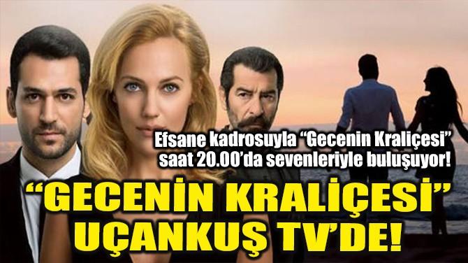 """""""GECENİN KRALİÇESİ"""" UÇANKUŞ TV'DE!"""