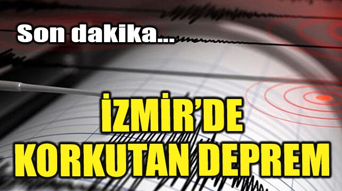 İZMİR'DE KORKUTAN DEPREM!