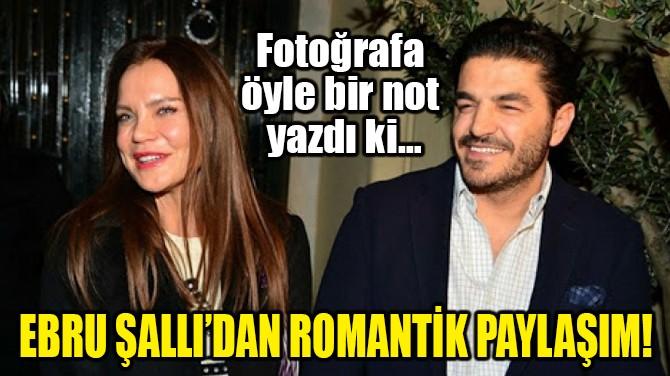 EBRU ŞALLI'DAN ROMANTİK PAYLAŞIM!