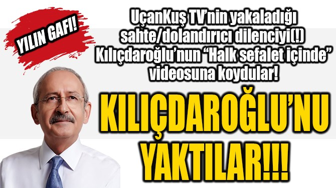 KILIÇDAROĞLU'NU YAKTILAR!!!