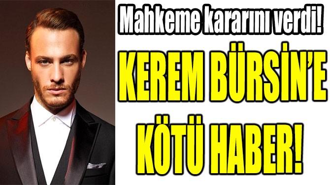 KEREM BÜRSİN'E KÖTÜ HABER!
