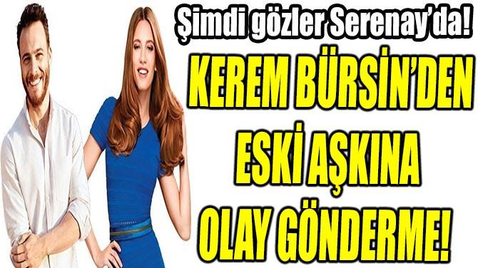 KEREM BÜRSİN'DEN ESKİ AŞKINA OLAY GÖNDERME!