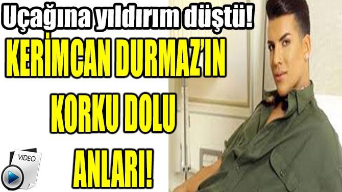 KERİMCAN DURMAZ'IN KORKU DOLU ANLARI!