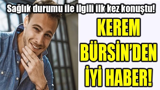 KEREM BÜRSİN'DEN İYİ HABER!