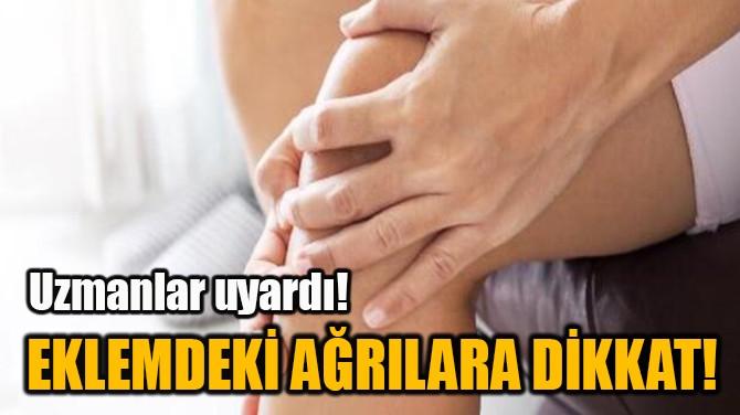 EKLEMDEKİ AĞRILARA DİKKAT!