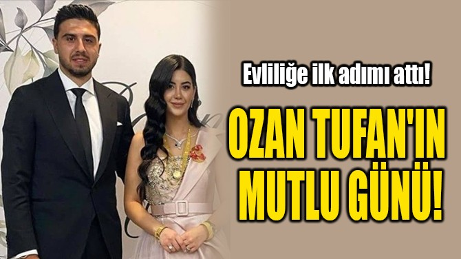 OZAN TUFAN'IN  MUTLU GÜNÜ!