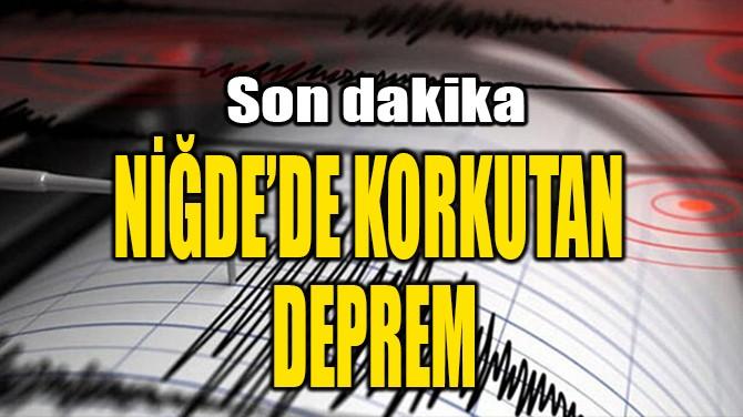 NİĞDE'DE KORKUTAN DEPREM