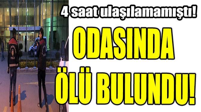 ODASINDA ÖLÜ BULUNDU!