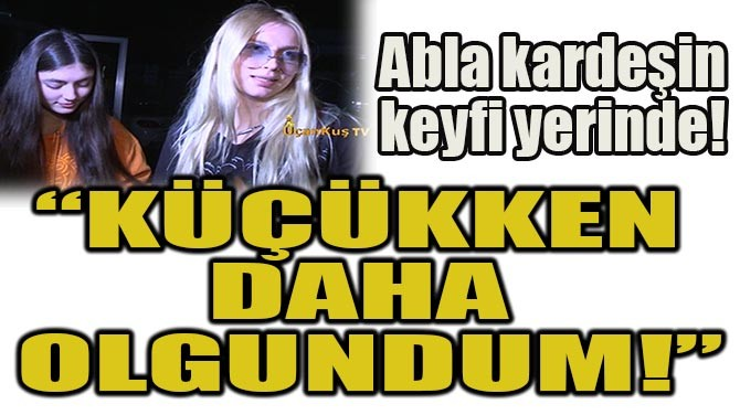 """ALEYNA TİLKİ: """"KÜÇÜKKEN DAHA OLGUNDUM!"""""""