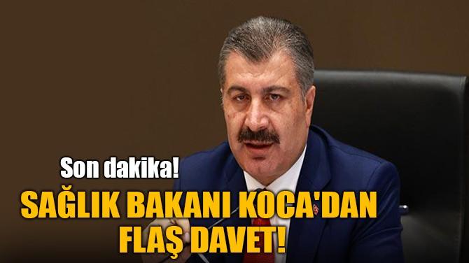 SAĞLIK BAKANI KOCA'DAN FLAŞ DAVET!