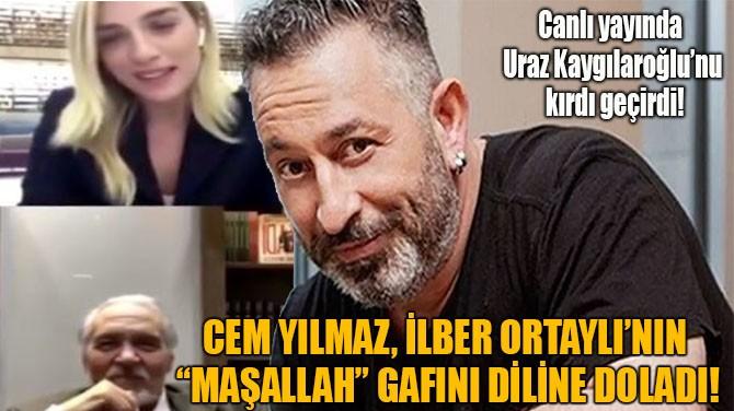 "CEM YILMAZ, İLBER ORTAYLI'NIN  ""MAŞALLAH"" GAFINI DİLİNE DOLADI!"