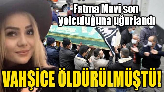 VAHŞİCE ÖLDÜRÜLMÜŞTÜ!