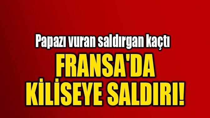 FRANSA'DA  KİLİSEYE SALDIRI!