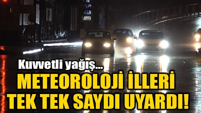 METEOROLOJİ İLLERİ TEK TEK SAYDI UYARDI!