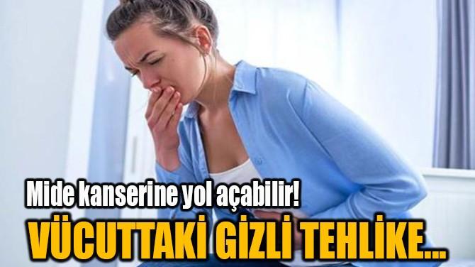 VÜCUTTAKİ GİZLİ TEHLİKE...