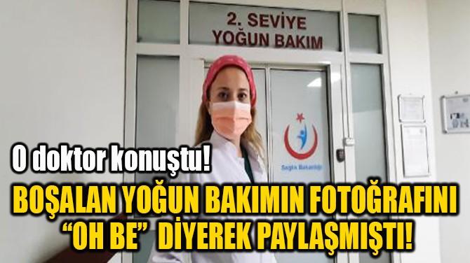 """BOŞALAN YOĞUN BAKIMIN FOTOĞRAFINI  """"OH BE""""  DİYEREK PAYLAŞMIŞTI!"""