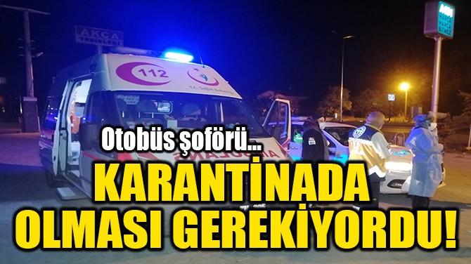 KARANTİNADA  OLMASI GEREKİYORDU!